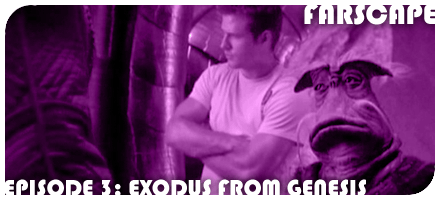 Farscape Episode 3: Exodus from Genesis