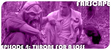 Farscape Episode 4: Throne for a Loss