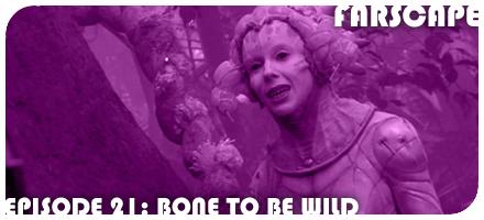 Farscape Episode 21: Bone to be Wild