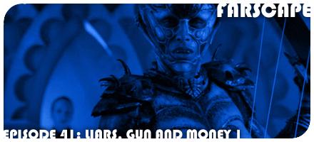 Farscape Episode 41: Liars, Guns and Money Part I